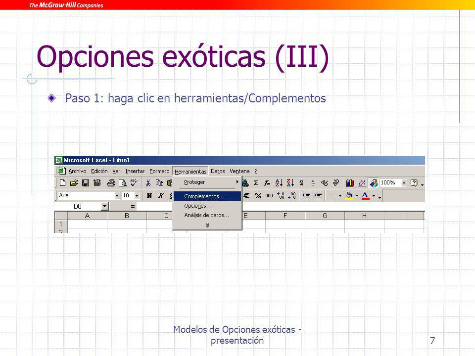 Modelos de Opciones exóticas - presentación7 Opciones exóticas (III) Paso 1: haga clic en herramientas/Complementos