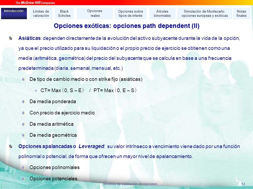 Modelos de Valoración de Opciones12 Opciones ex ó ticas: opciones path dependent (II) Asi á ticas: dependen directamente de la evoluci ó n del activo
