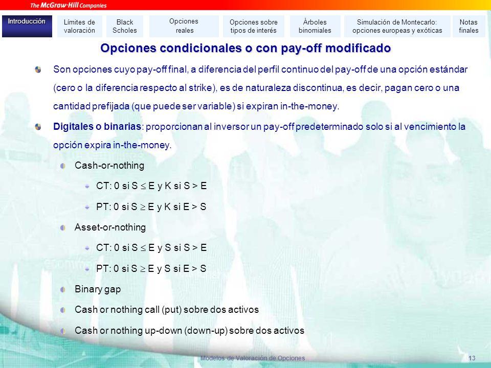Modelos de Valoración de Opciones13 Opciones condicionales o con pay-off modificado Son opciones cuyo pay-off final, a diferencia del perfil continuo