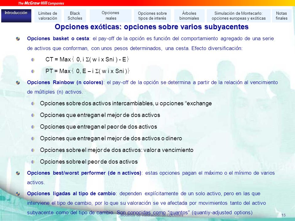 Modelos de Valoración de Opciones15 Opciones ex ó ticas: opciones sobre varios subyacentes Opciones basket o cesta: el pay-off de la opci ó n es funci