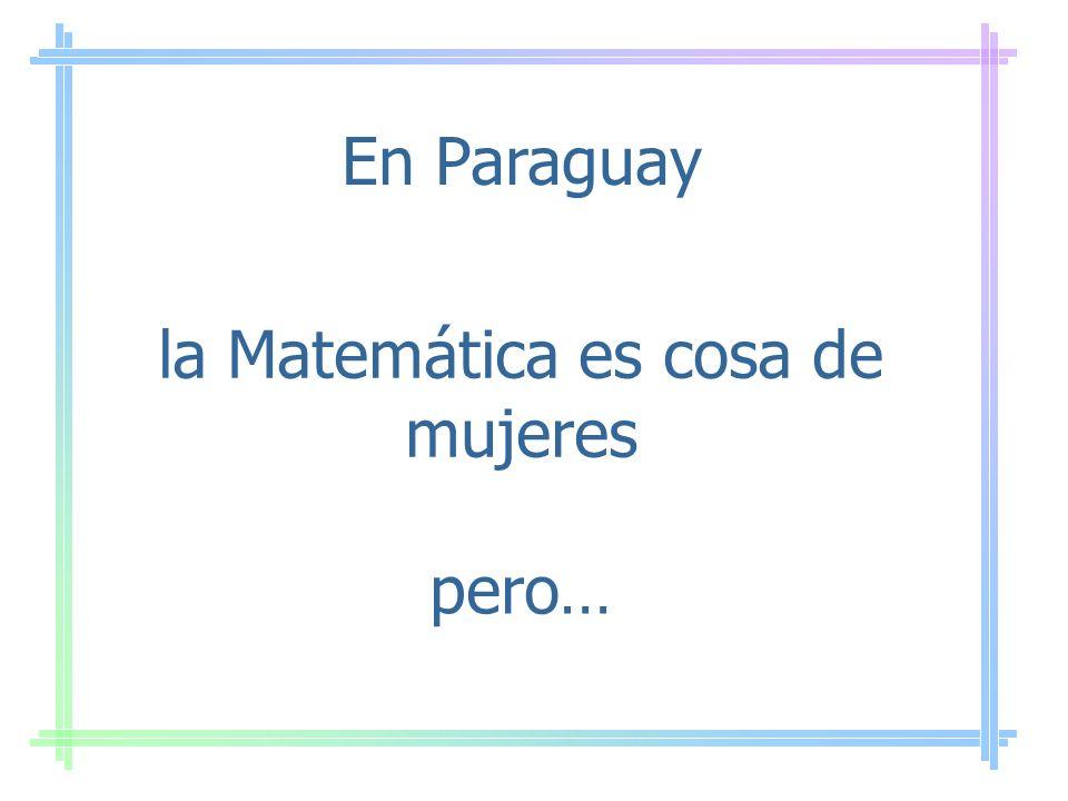 la Matemática es cosa de mujeres En Paraguay pero…