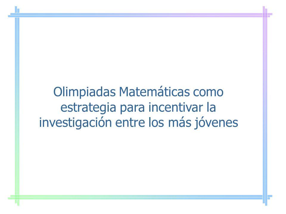 Olimpiadas Matemáticas como estrategia para incentivar la investigación entre los más jóvenes