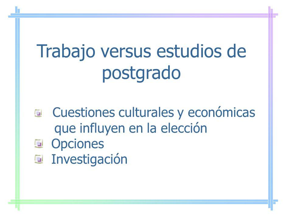 Trabajo versus estudios de postgrado Cuestiones culturales y económicas que influyen en la elección Opciones Investigación