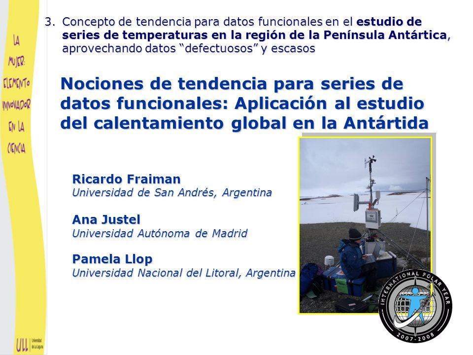 Nociones de tendencia para series de datos funcionales: Aplicación al estudio del calentamiento global en la Antártida Ricardo Fraiman Universidad de