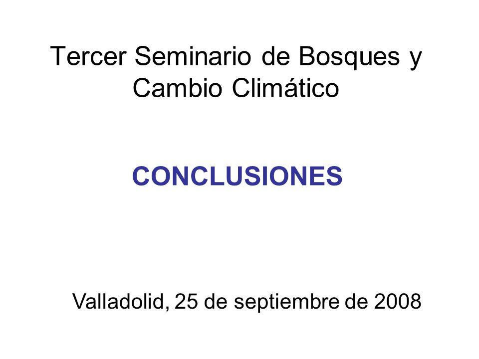 Tercer Seminario de Bosques y Cambio Climático CONCLUSIONES Valladolid, 25 de septiembre de 2008