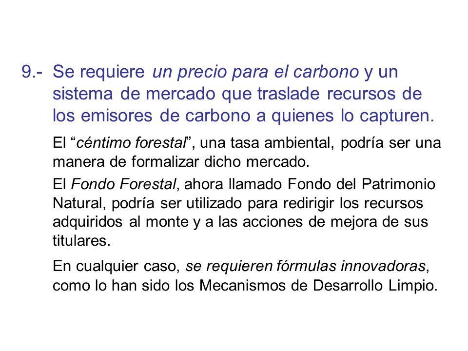 9.- Se requiere un precio para el carbono y un sistema de mercado que traslade recursos de los emisores de carbono a quienes lo capturen. El céntimo f