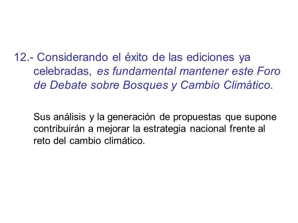 12.- Considerando el éxito de las ediciones ya celebradas, es fundamental mantener este Foro de Debate sobre Bosques y Cambio Climático. Sus análisis