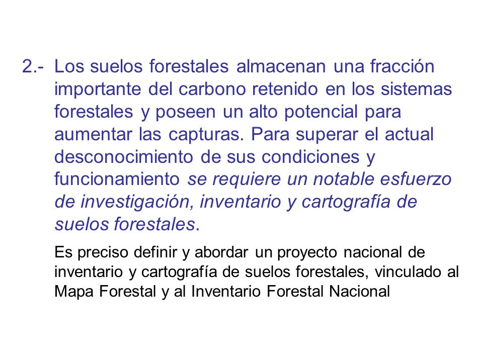 2.- Los suelos forestales almacenan una fracción importante del carbono retenido en los sistemas forestales y poseen un alto potencial para aumentar las capturas.