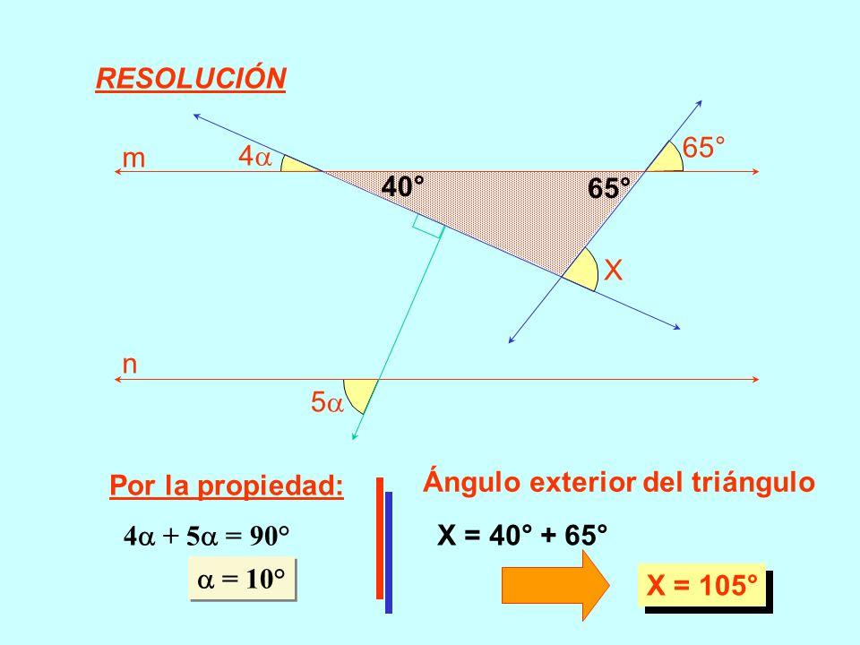 5 4 65° X m n Por la propiedad: 4 + 5 = 90° = 10° = 10° Ángulo exterior del triángulo 40° 65° X = 40° + 65° X = 105° RESOLUCIÓN