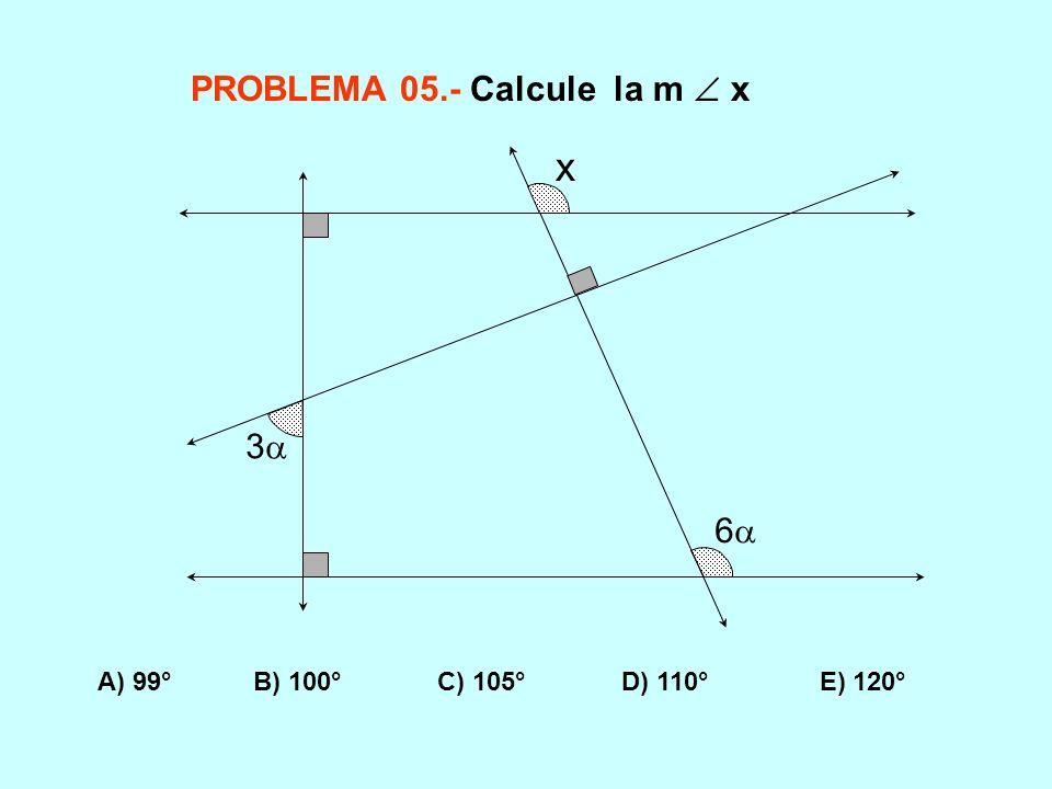 PROBLEMA 05.- Calcule la m x A) 99° B) 100° C) 105° D) 110° E) 120° 3 6 x