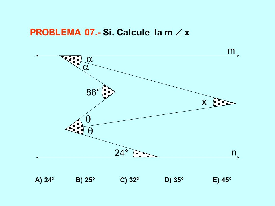 A) 24° B) 25° C) 32° D) 35° E) 45° PROBLEMA 07.- Si. Calcule la m x 88° 24° x m n