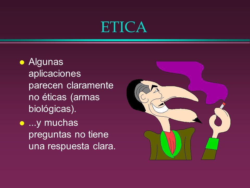 ETICA l Algunas aplicaciones parecen claramente no éticas (armas biológicas). l...y muchas preguntas no tiene una respuesta clara.