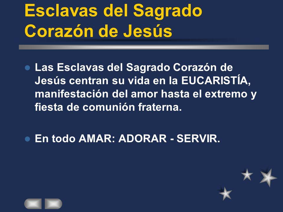 Las Esclavas del Sagrado Corazón de Jesús centran su vida en la EUCARISTÍA, manifestación del amor hasta el extremo y fiesta de comunión fraterna.