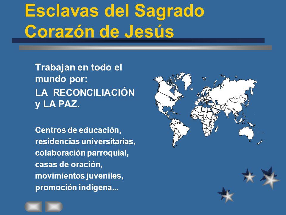 Esclavas del Sagrado Corazón de Jesús Trabajan en todo el mundo por: LA RECONCILIACIÓN y LA PAZ.