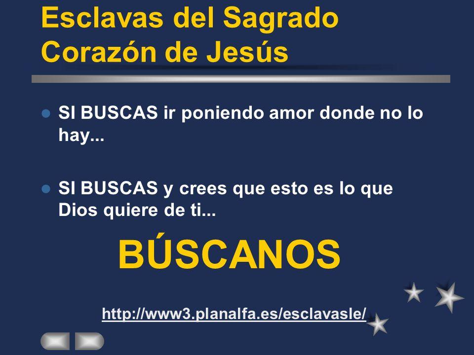 Esclavas del Sagrado Corazón de Jesús SI BUSCAS algo diferente, si te interesas por el bien de los demás... SI BUSCAS porque crees que servir a los de