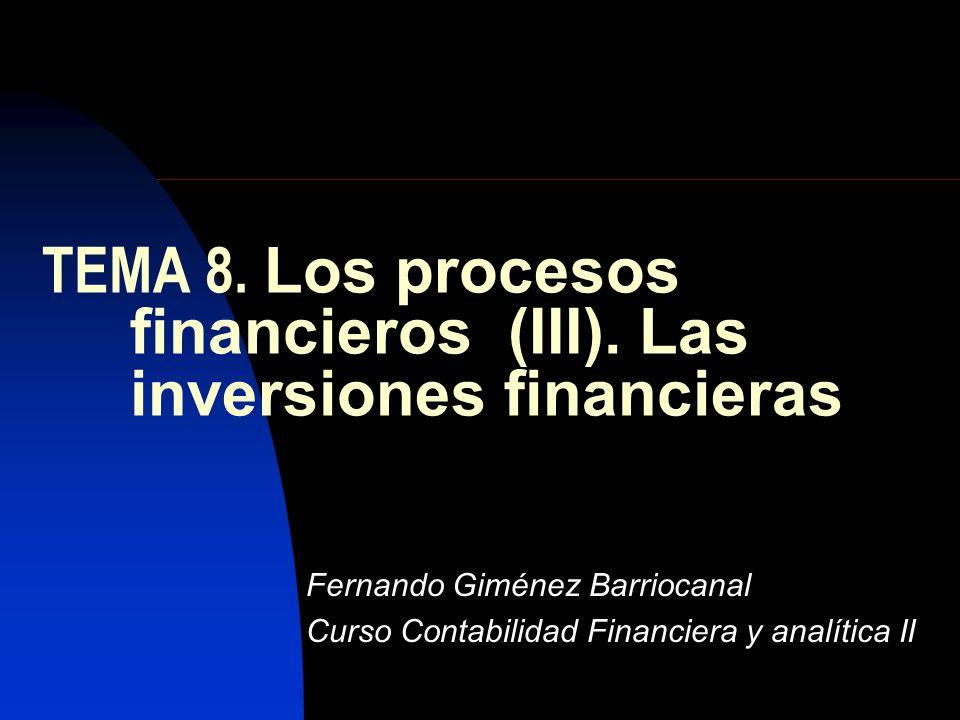 TEMA 8. Los procesos financieros (III). Las inversiones financieras Fernando Giménez Barriocanal Curso Contabilidad Financiera y analítica II