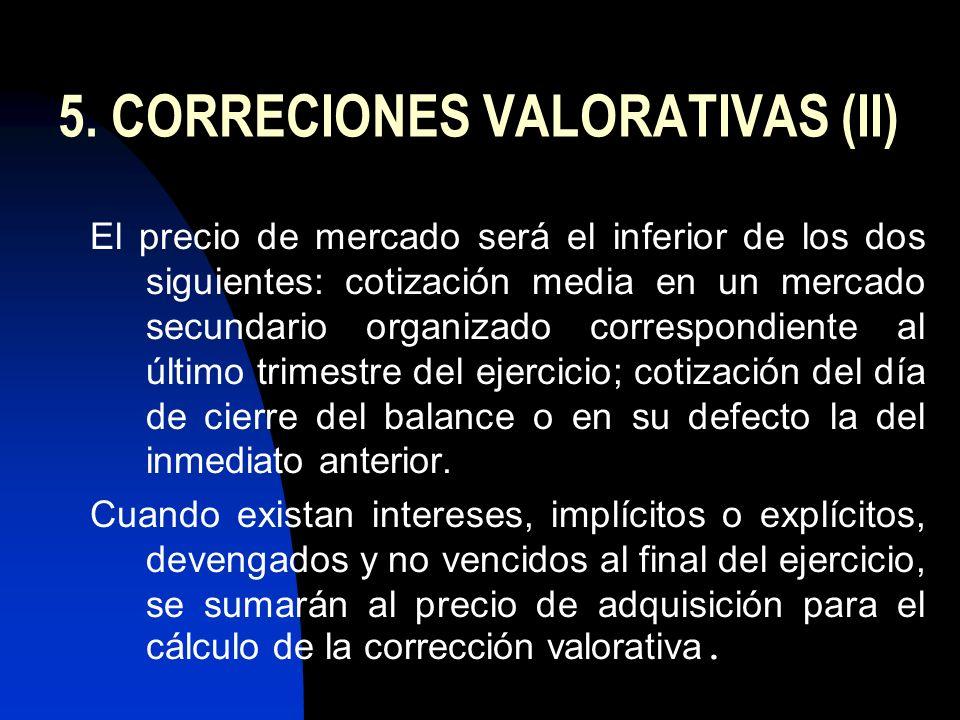 5. CORRECIONES VALORATIVAS (II) El precio de mercado será el inferior de los dos siguientes: cotización media en un mercado secundario organizado corr
