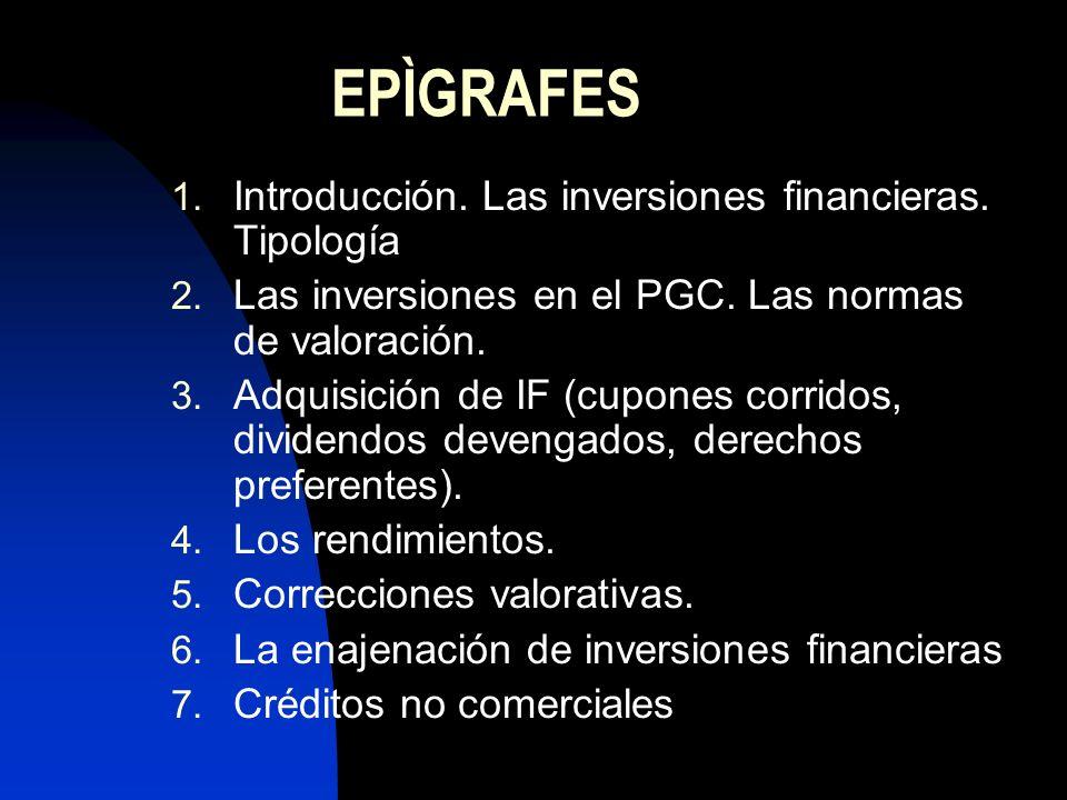 EPÌGRAFES 1. Introducción. Las inversiones financieras. Tipología 2. Las inversiones en el PGC. Las normas de valoración. 3. Adquisición de IF (cupone