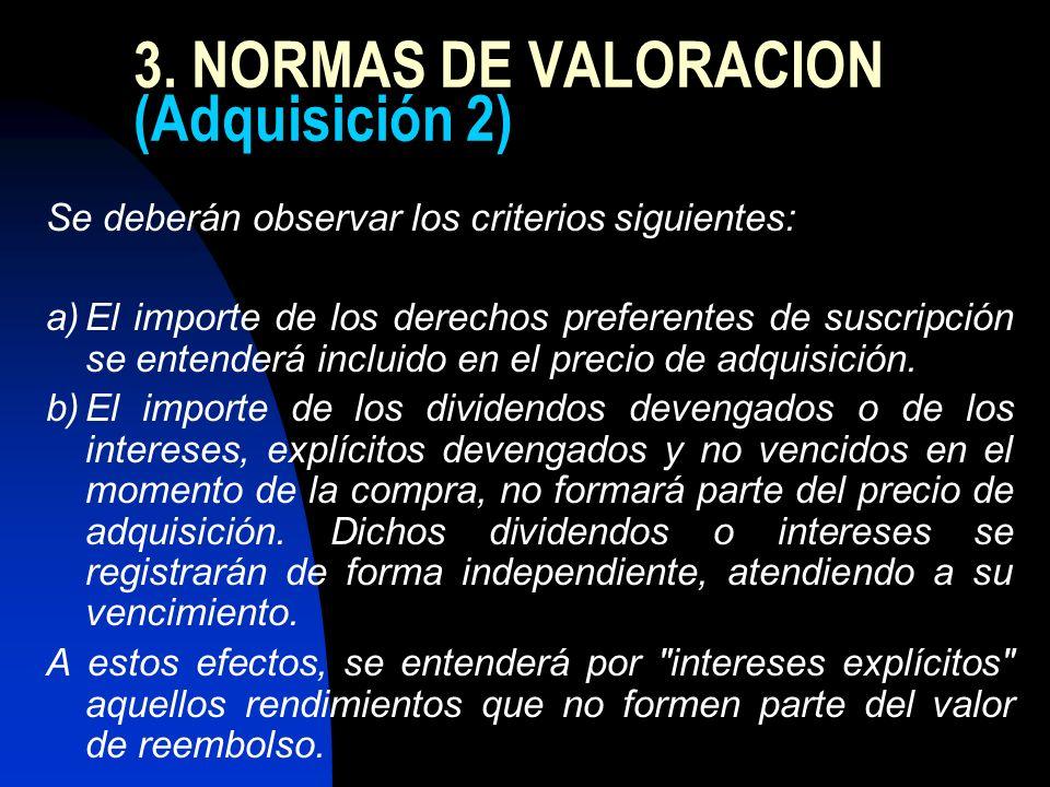 3. NORMAS DE VALORACION (Adquisición 2) Se deberán observar los criterios siguientes: a)El importe de los derechos preferentes de suscripción se enten