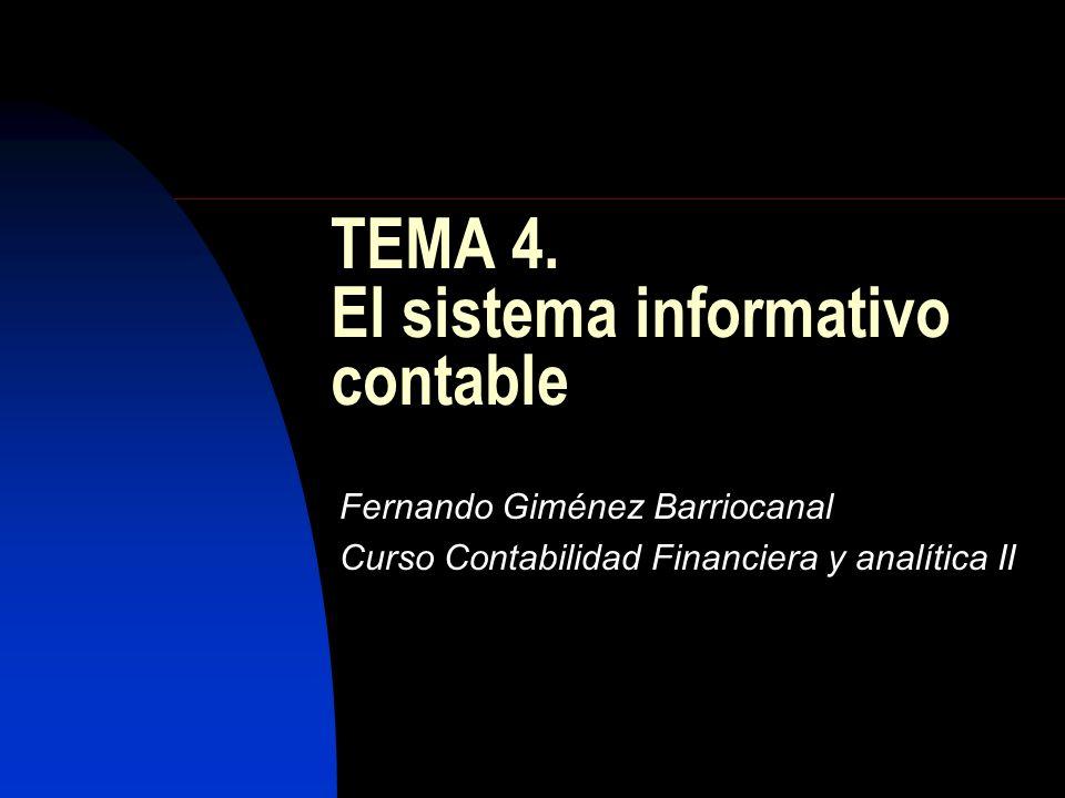 TEMA 4. El sistema informativo contable Fernando Giménez Barriocanal Curso Contabilidad Financiera y analítica II
