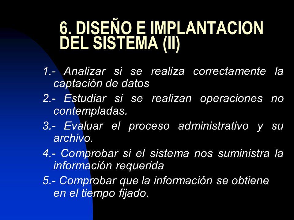 6. DISEÑO E IMPLANTACION DEL SISTEMA (II) 1.- Analizar si se realiza correctamente la captación de datos 2.- Estudiar si se realizan operaciones no co