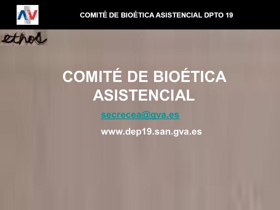 COMITÉ DE BIOÉTICA ASISTENCIAL DPTO 19 COMITÉ DE BIOÉTICA ASISTENCIAL secrecea@gva.es www.dep19.san.gva.es