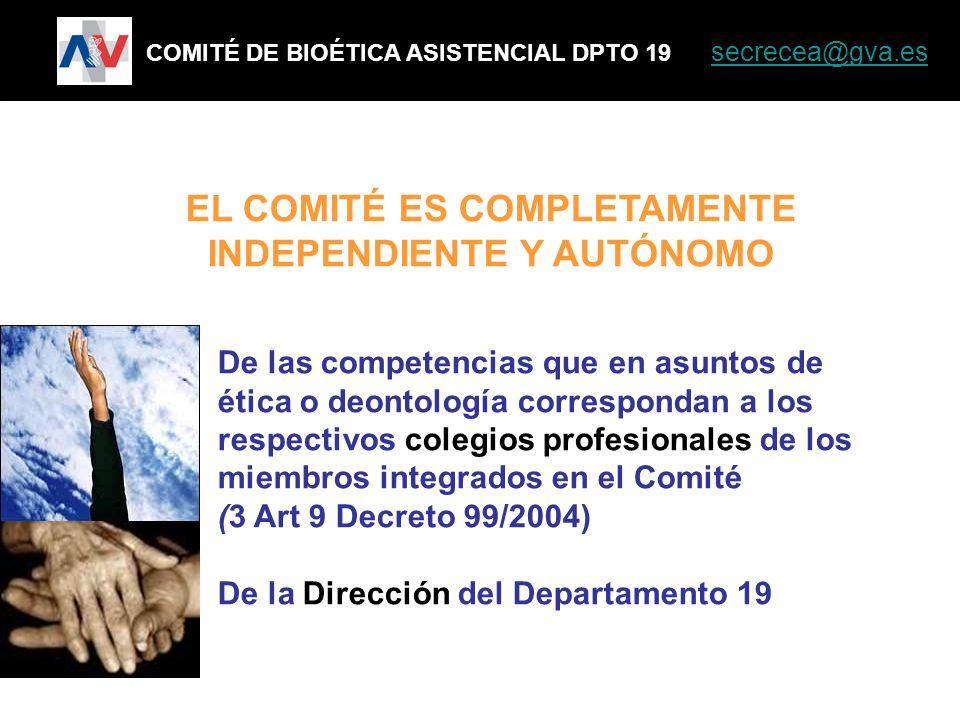 EL COMITÉ ES COMPLETAMENTE INDEPENDIENTE Y AUTÓNOMO COMITÉ DE BIOÉTICA ASISTENCIAL DPTO 19 secrecea@gva.es secrecea@gva.es De las competencias que en