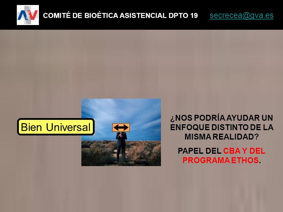 COMITÉ DE BIOÉTICA ASISTENCIAL DPTO 19 secrecea@gva.es secrecea@gva.es Bien Universal ¿NOS PODRÍA AYUDAR UN ENFOQUE DISTINTO DE LA MISMA REALIDAD? PAP