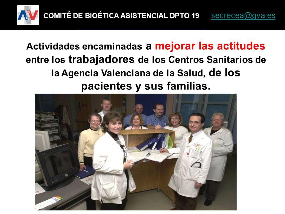 COMITÉ DE BIOÉTICA ASISTENCIAL Actividades encaminadas a mejorar las actitudes entre los trabajadores de los Centros Sanitarios de la Agencia Valencia