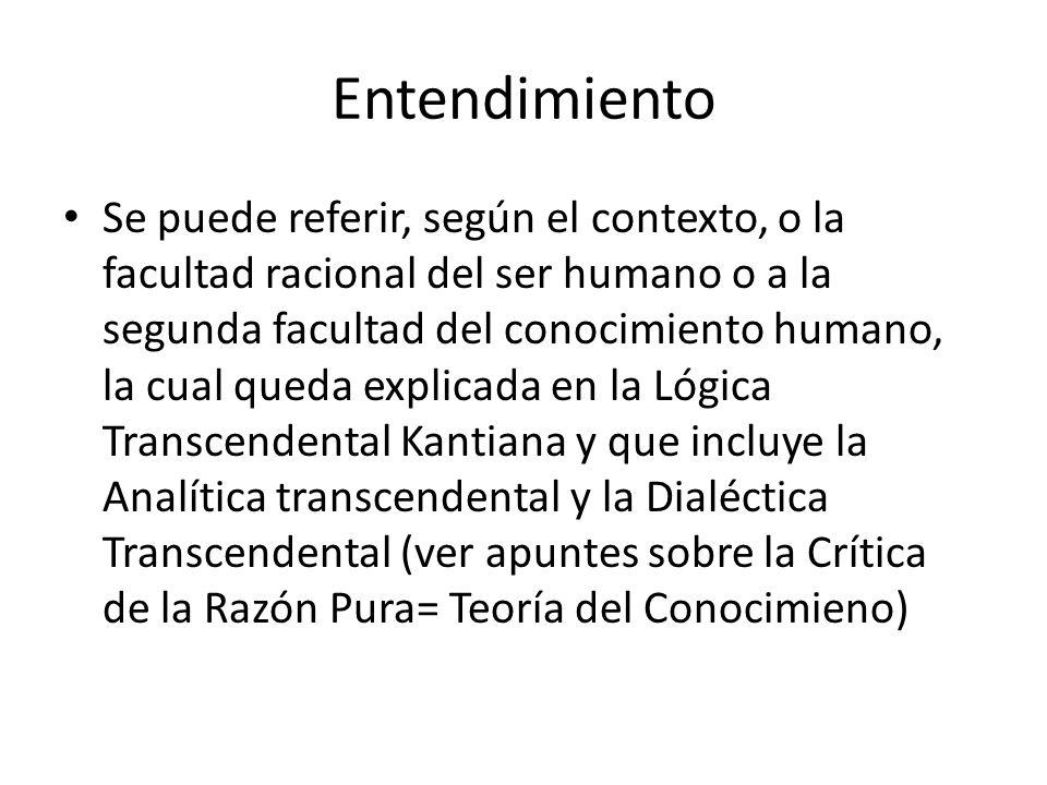 Entendimiento Se puede referir, según el contexto, o la facultad racional del ser humano o a la segunda facultad del conocimiento humano, la cual qued