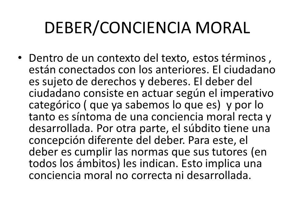DEBER/CONCIENCIA MORAL Dentro de un contexto del texto, estos términos, están conectados con los anteriores. El ciudadano es sujeto de derechos y debe