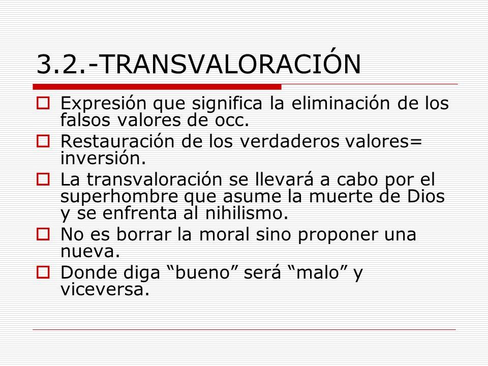3.2.-TRANSVALORACIÓN Expresión que significa la eliminación de los falsos valores de occ. Restauración de los verdaderos valores= inversión. La transv