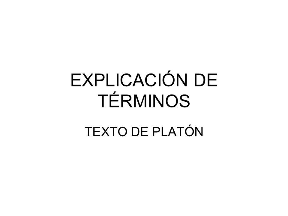EXPLICACIÓN DE TÉRMINOS TEXTO DE PLATÓN