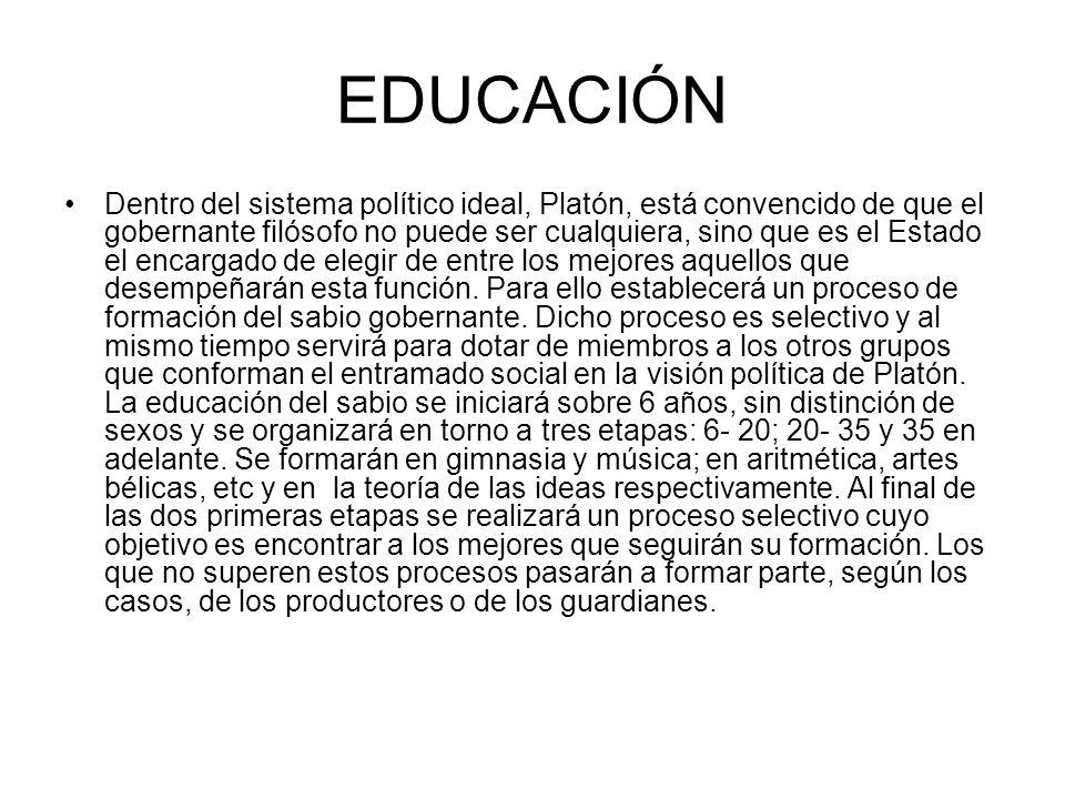 EDUCACIÓN Dentro del sistema político ideal, Platón, está convencido de que el gobernante filósofo no puede ser cualquiera, sino que es el Estado el e