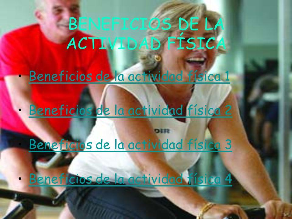 BENEFICIOS DE LA ACTIVIDAD FÍSICA Beneficios de la actividad física 1 Beneficios de la actividad física 2 Beneficios de la actividad física 3 Benefici