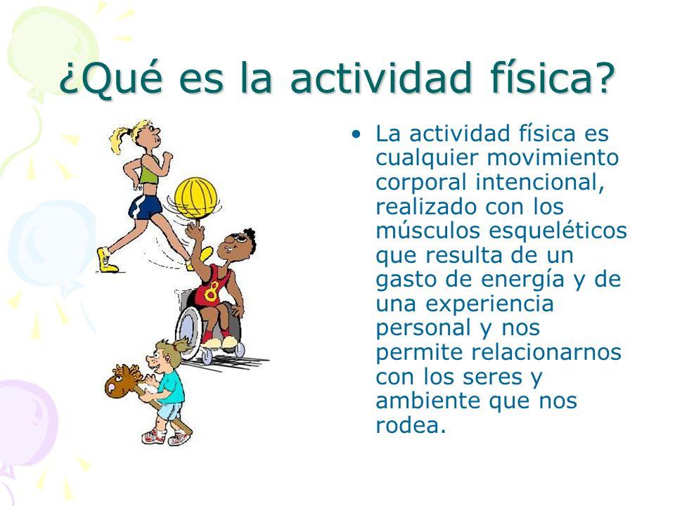 ¿Qué es la actividad física? La actividad física es cualquier movimiento corporal intencional, realizado con los músculos esqueléticos que resulta de
