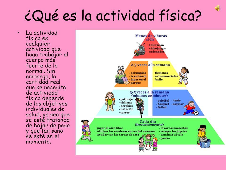 ¿Qué es la actividad física? La actividad física es cualquier actividad que haga trabajar al cuerpo más fuerte de lo normal. Sin embargo, la cantidad