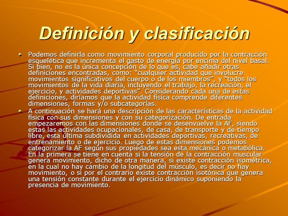 Definición y clasificación Podemos definirla como movimiento corporal producido por la contracción esquelética que incrementa el gasto de energía por encima del nivel basal.