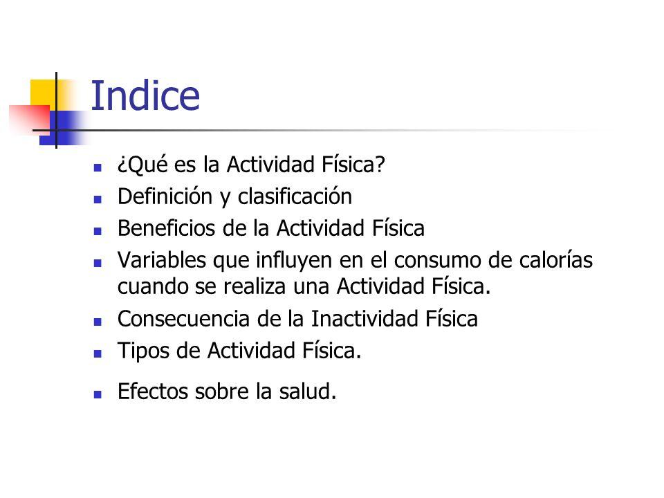 Indice ¿Qué es la Actividad Física? Definición y clasificación Beneficios de la Actividad Física Variables que influyen en el consumo de calorías cuan