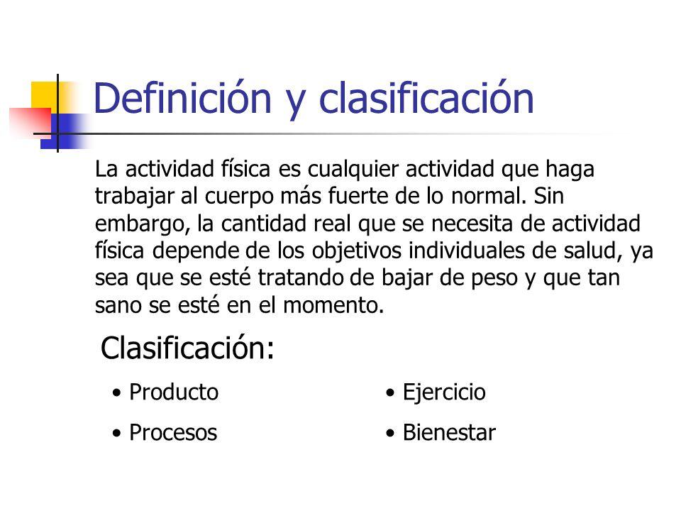 Definición y clasificación La actividad física es cualquier actividad que haga trabajar al cuerpo más fuerte de lo normal. Sin embargo, la cantidad re