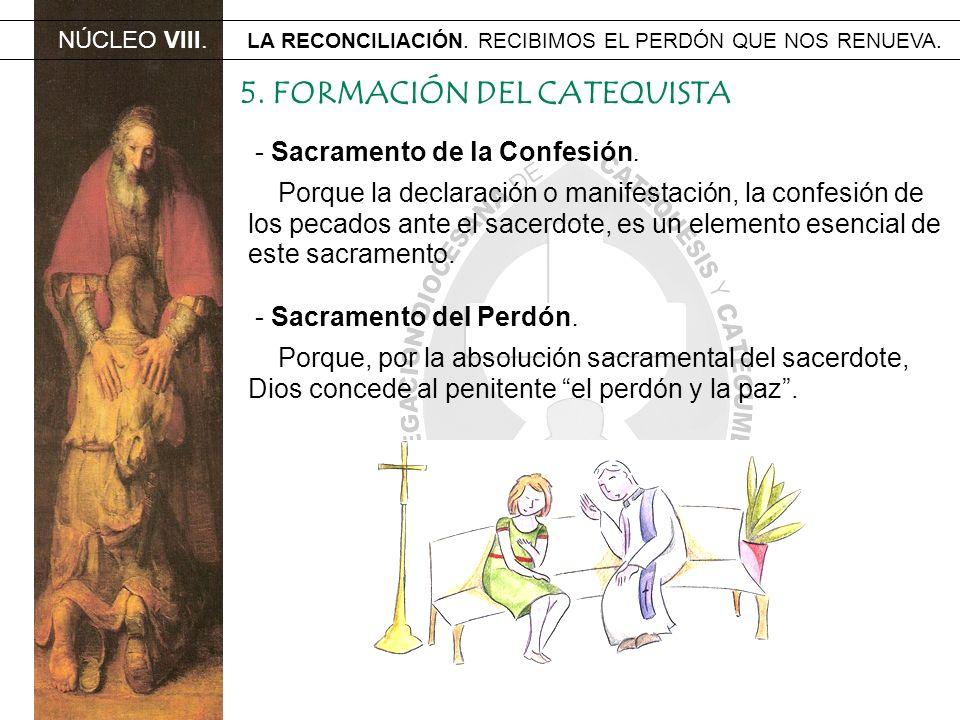 NÚCLEO VIII. LA RECONCILIACIÓN. RECIBIMOS EL PERDÓN QUE NOS RENUEVA. 5. FORMACIÓN DEL CATEQUISTA - Sacramento de la Confesión. Porque la declaración o