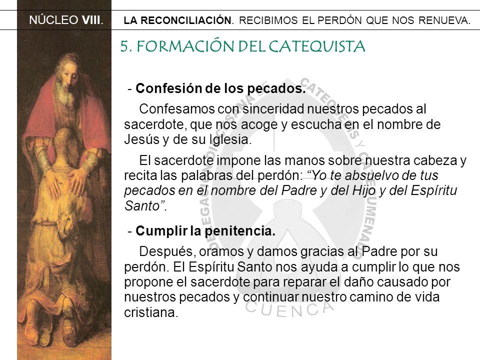 NÚCLEO VIII. LA RECONCILIACIÓN. RECIBIMOS EL PERDÓN QUE NOS RENUEVA. 5. FORMACIÓN DEL CATEQUISTA - Confesión de los pecados. Confesamos con sinceridad