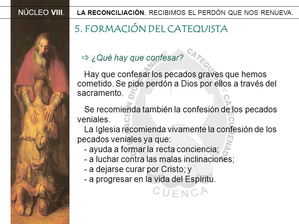 NÚCLEO VIII. LA RECONCILIACIÓN. RECIBIMOS EL PERDÓN QUE NOS RENUEVA. 5. FORMACIÓN DEL CATEQUISTA ¿Qué hay que confesar? Hay que confesar los pecados g