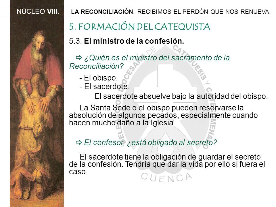 NÚCLEO VIII. LA RECONCILIACIÓN. RECIBIMOS EL PERDÓN QUE NOS RENUEVA. 5. FORMACIÓN DEL CATEQUISTA ¿Quién es el ministro del sacramento de la Reconcilia