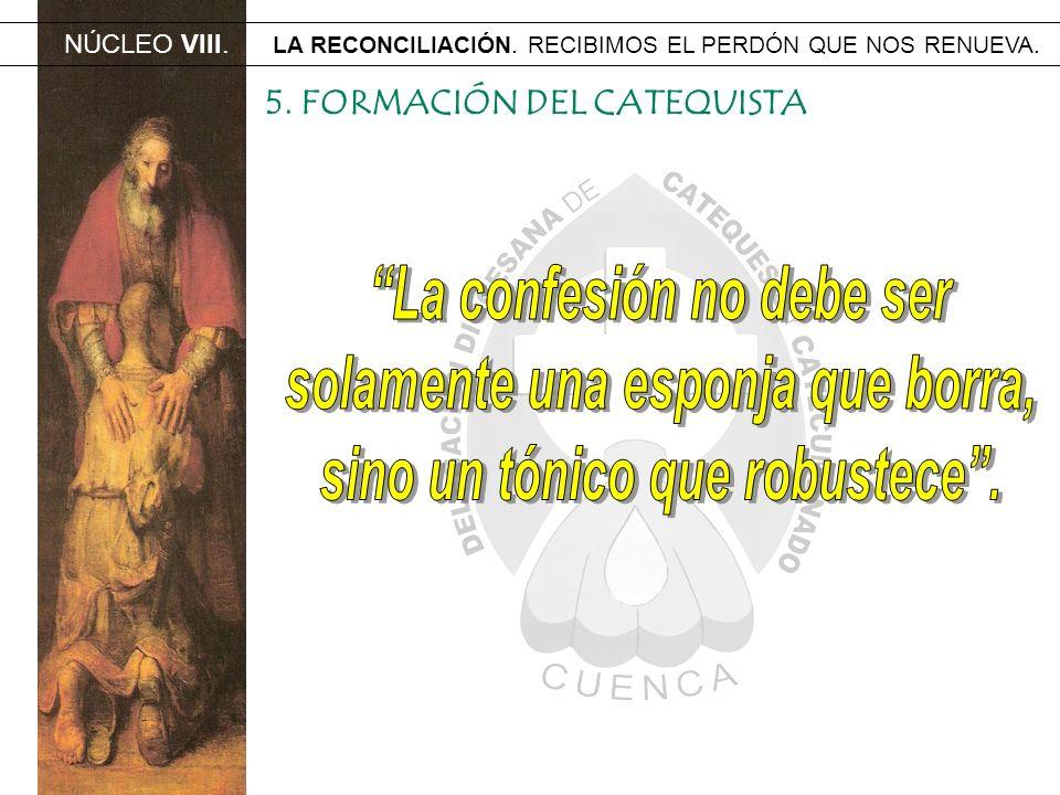 NÚCLEO VIII. LA RECONCILIACIÓN. RECIBIMOS EL PERDÓN QUE NOS RENUEVA. 5. FORMACIÓN DEL CATEQUISTA