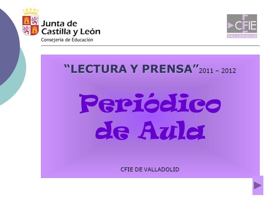LECTURA Y PRENSA LECTURA Y PRENSA 2011 – 2012 Periódico de Aula CFIE DE VALLADOLID