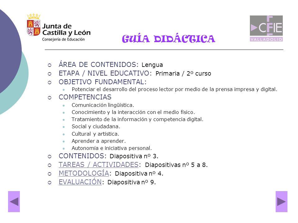 GUÍA DIDÁCTICA ÁREA DE CONTENIDOS: Lengua ETAPA / NIVEL EDUCATIVO: Primaria / 2º curso OBJETIVO FUNDAMENTAL: Potenciar el desarrollo del proceso lecto