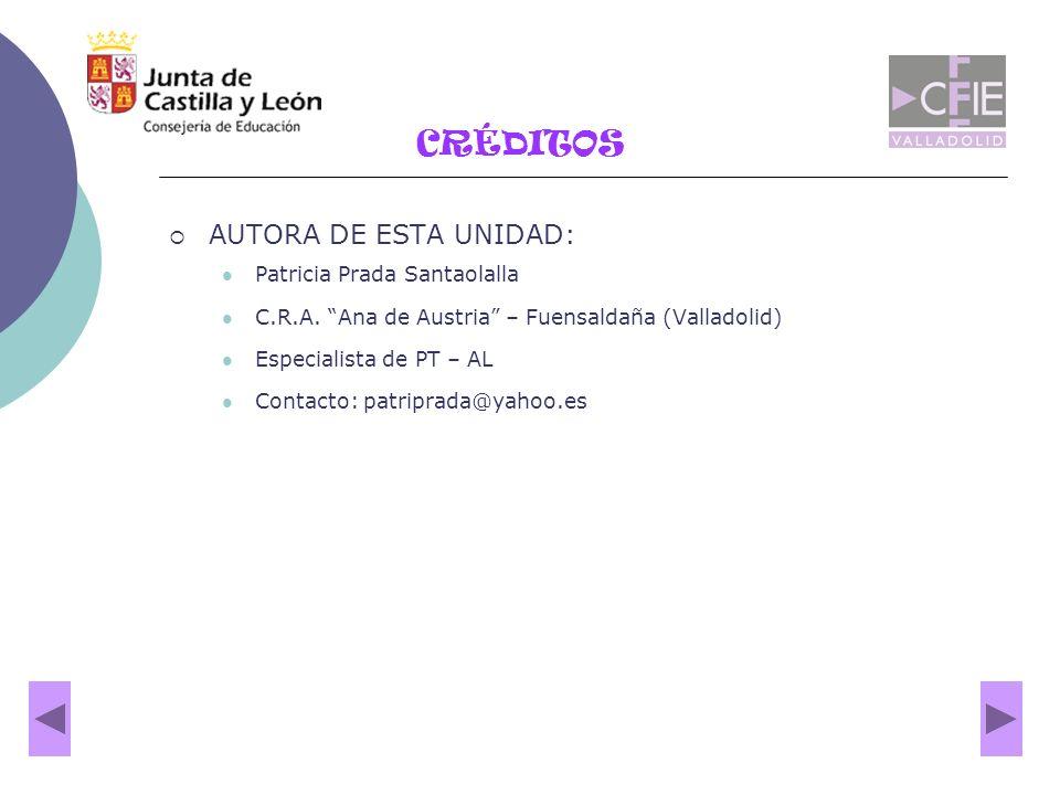 CRÉDITOS AUTORA DE ESTA UNIDAD: Patricia Prada Santaolalla C.R.A. Ana de Austria – Fuensaldaña (Valladolid) Especialista de PT – AL Contacto: patripra