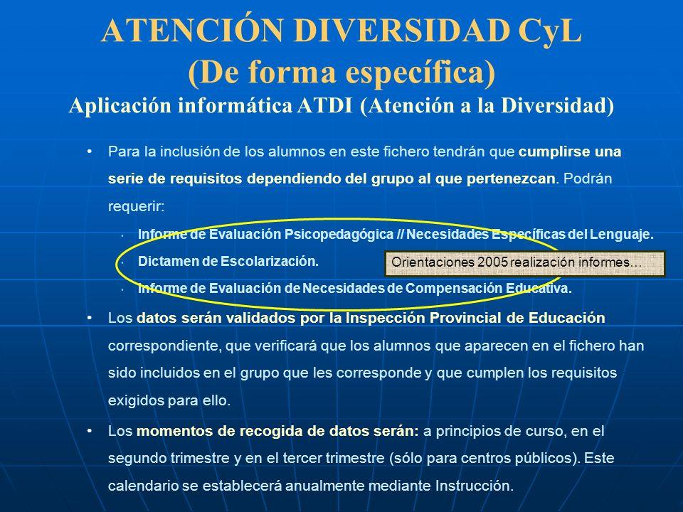ATENCIÓN DIVERSIDAD CyL (De forma específica) Aplicación informática ATDI (Atención a la Diversidad) Para la inclusión de los alumnos en este fichero