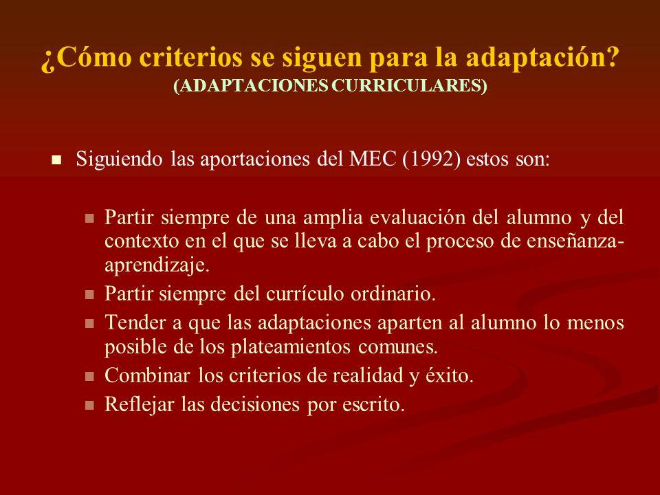 ¿ Cómo criterios se siguen para la adaptación? (ADAPTACIONES CURRICULARES) Siguiendo las aportaciones del MEC (1992) estos son: Partir siempre de una